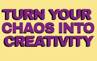 Turn your chaos into creativity